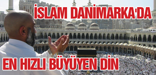 İslam Danimarkada En Hızlı Büyüyen Din