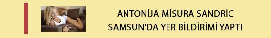 antonija-misura-sandric-samsunda-yer-bildirimi-yapti.jpg